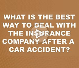 What is the Best Way to Deal with the Insurance Company After a Car Accident? | Auto Accident FAQ